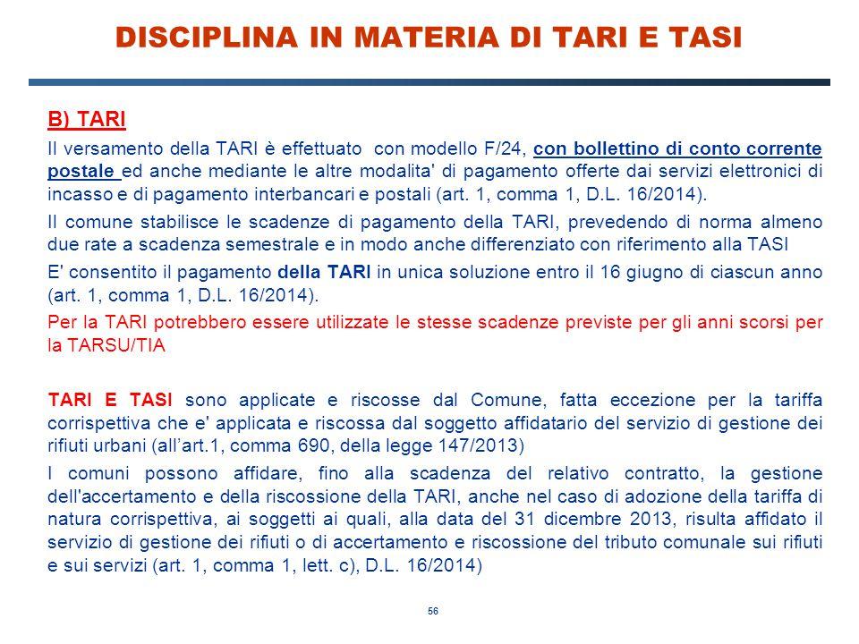 56 DISCIPLINA IN MATERIA DI TARI E TASI B) TARI Il versamento della TARI è effettuato con modello F/24, con bollettino di conto corrente postale ed an