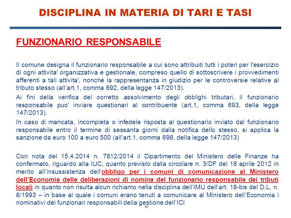 57 DISCIPLINA IN MATERIA DI TARI E TASI FUNZIONARIO RESPONSABILE Il comune designa il funzionario responsabile a cui sono attribuiti tutti i poteri pe