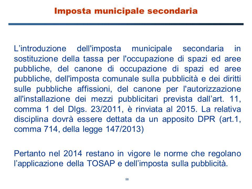 58 Imposta municipale secondaria L'introduzione dell'imposta municipale secondaria in sostituzione della tassa per l'occupazione di spazi ed aree pubb