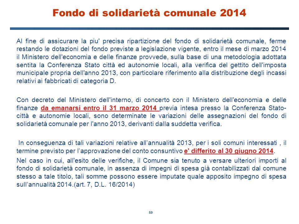 59 Fondo di solidarietà comunale 2014 Al fine di assicurare la piu' precisa ripartizione del fondo di solidarietà comunale, ferme restando le dotazion