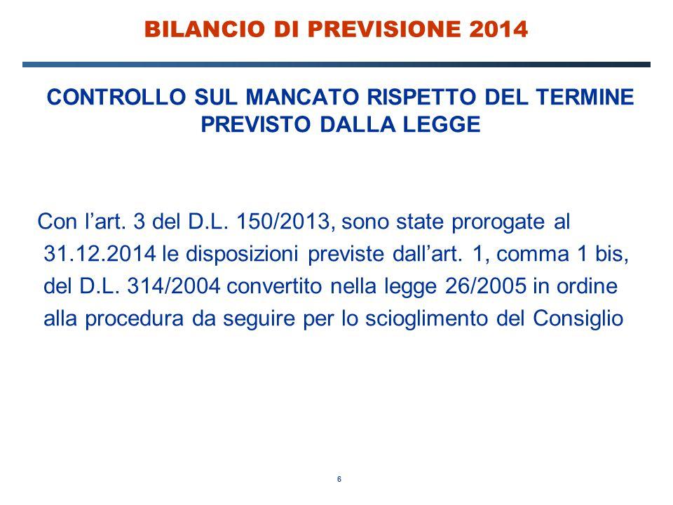 6 BILANCIO DI PREVISIONE 2014 CONTROLLO SUL MANCATO RISPETTO DEL TERMINE PREVISTO DALLA LEGGE Con l'art. 3 del D.L. 150/2013, sono state prorogate al