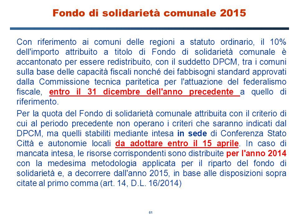 61 Fondo di solidarietà comunale 2015 Con riferimento ai comuni delle regioni a statuto ordinario, il 10% dell'importo attribuito a titolo di Fondo di