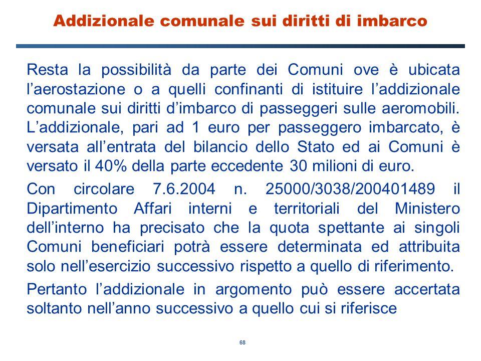 68 Addizionale comunale sui diritti di imbarco Resta la possibilità da parte dei Comuni ove è ubicata l'aerostazione o a quelli confinanti di istituir