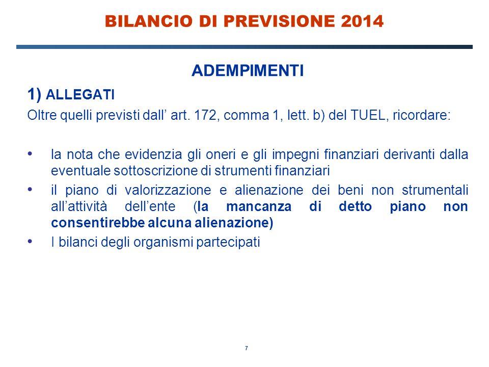 7 BILANCIO DI PREVISIONE 2014 ADEMPIMENTI 1) ALLEGATI Oltre quelli previsti dall' art. 172, comma 1, lett. b) del TUEL, ricordare: la nota che evidenz
