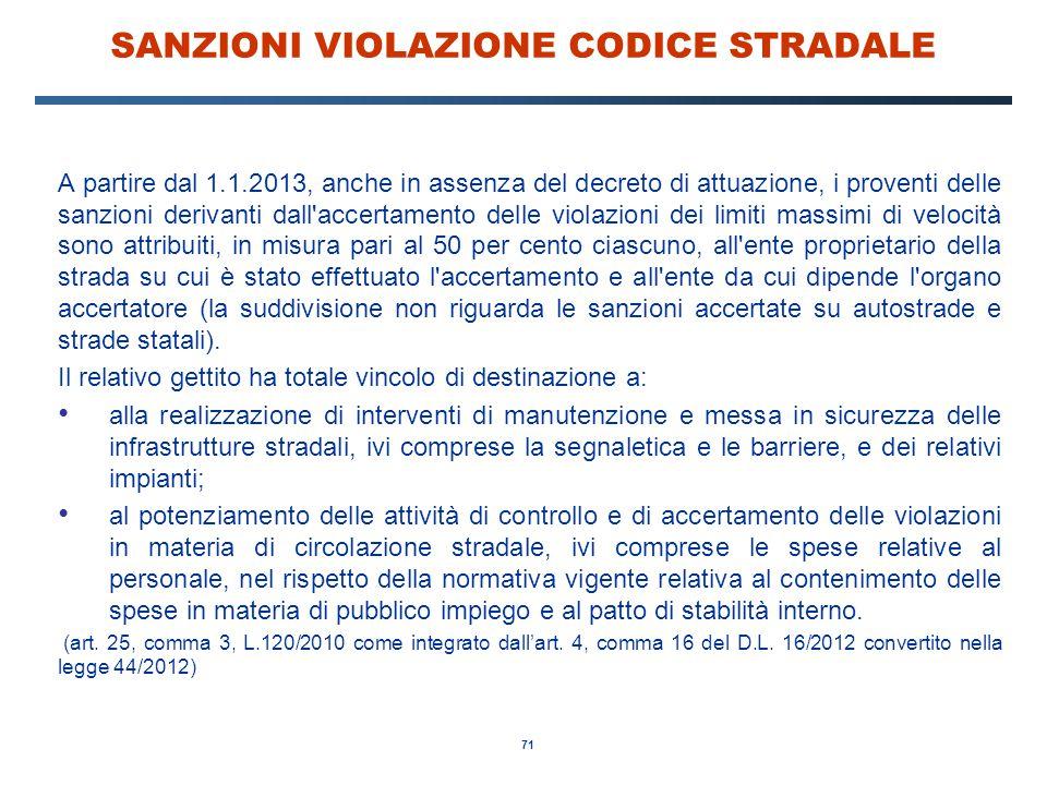 71 SANZIONI VIOLAZIONE CODICE STRADALE A partire dal 1.1.2013, anche in assenza del decreto di attuazione, i proventi delle sanzioni derivanti dall'ac
