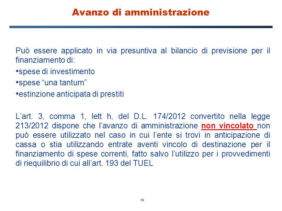 """76 Avanzo di amministrazione Può essere applicato in via presuntiva al bilancio di previsione per il finanziamento di: spese di investimento spese """"un"""