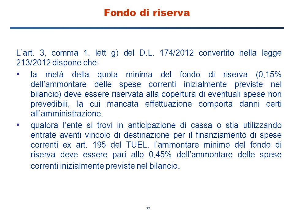77 Fondo di riserva L'art. 3, comma 1, lett g) del D.L. 174/2012 convertito nella legge 213/2012 dispone che: la metà della quota minima del fondo di