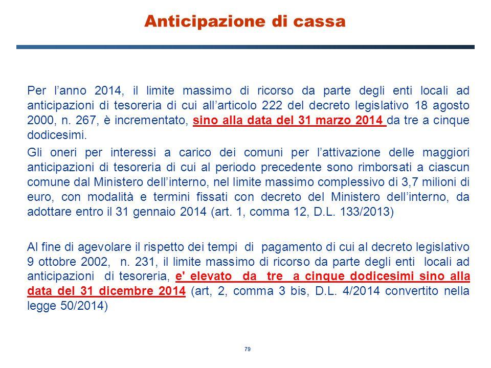 79 Anticipazione di cassa Per l'anno 2014, il limite massimo di ricorso da parte degli enti locali ad anticipazioni di tesoreria di cui all'articolo 2