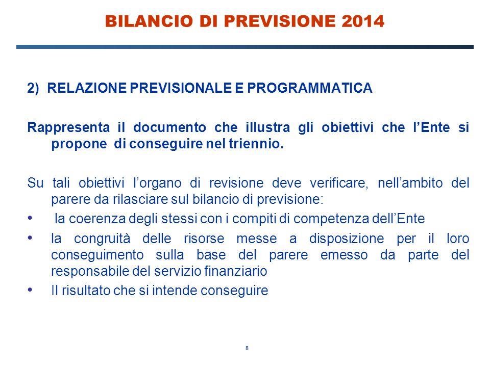 8 BILANCIO DI PREVISIONE 2014 2) RELAZIONE PREVISIONALE E PROGRAMMATICA Rappresenta il documento che illustra gli obiettivi che l'Ente si propone di c