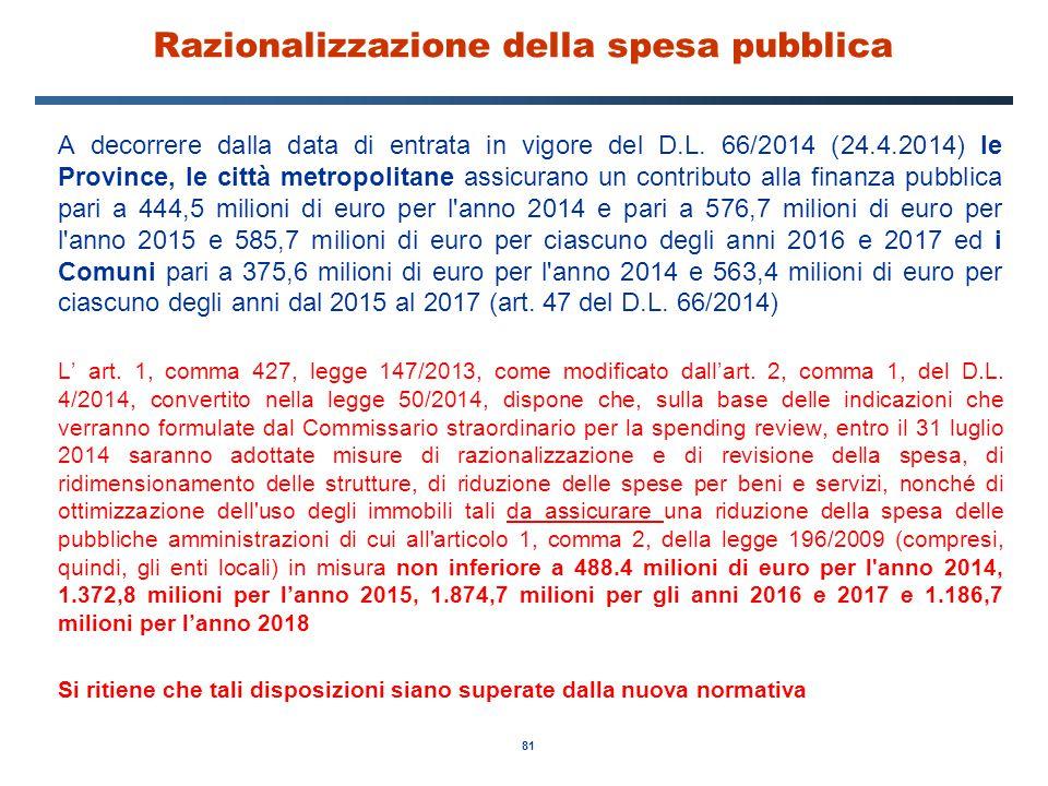 81 Razionalizzazione della spesa pubblica A decorrere dalla data di entrata in vigore del D.L. 66/2014 (24.4.2014) le Province, le città metropolitane