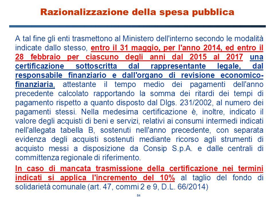 84 Razionalizzazione della spesa pubblica A tal fine gli enti trasmettono al Ministero dell'interno secondo le modalità indicate dallo stesso, entro i