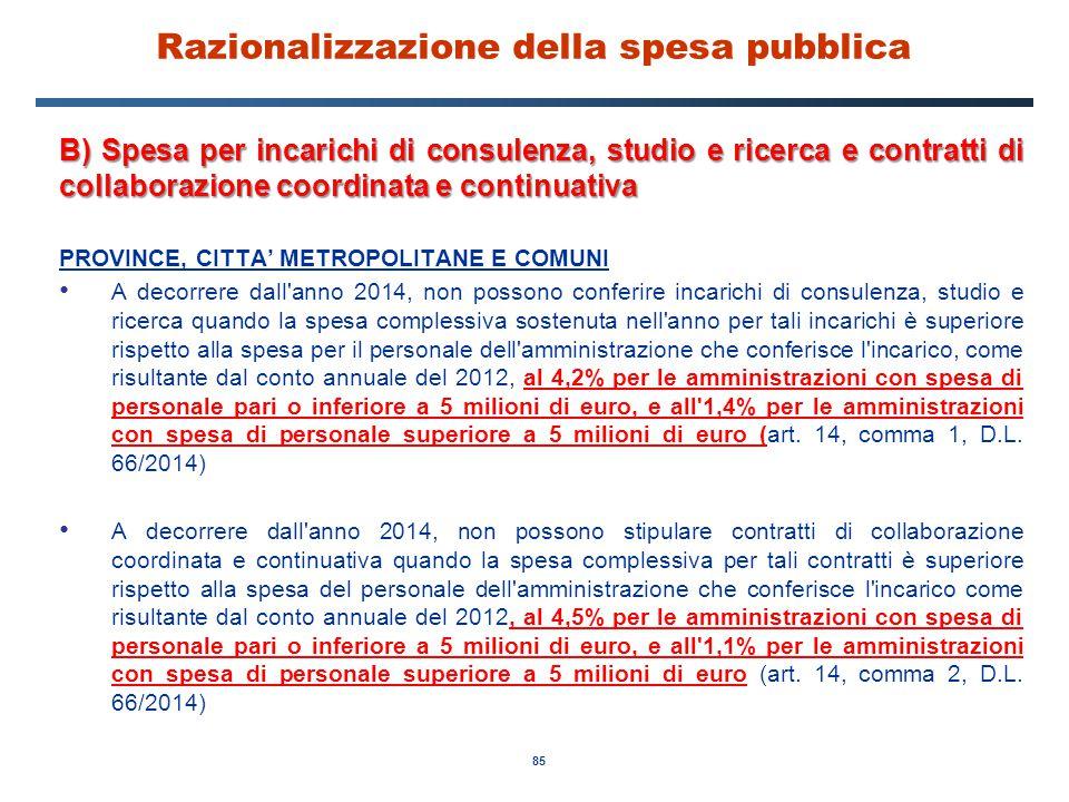 85 Razionalizzazione della spesa pubblica B) Spesa per incarichi di consulenza, studio e ricerca e contratti di collaborazione coordinata e continuati
