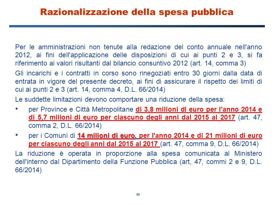 86 Razionalizzazione della spesa pubblica Per le amministrazioni non tenute alla redazione del conto annuale nell'anno 2012, ai fini dell'applicazione