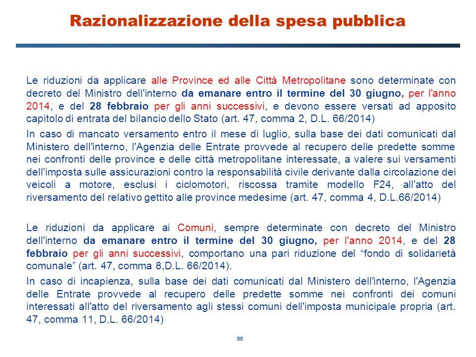 88 Razionalizzazione della spesa pubblica Le riduzioni da applicare alle Province ed alle Città Metropolitane sono determinate con decreto del Ministr