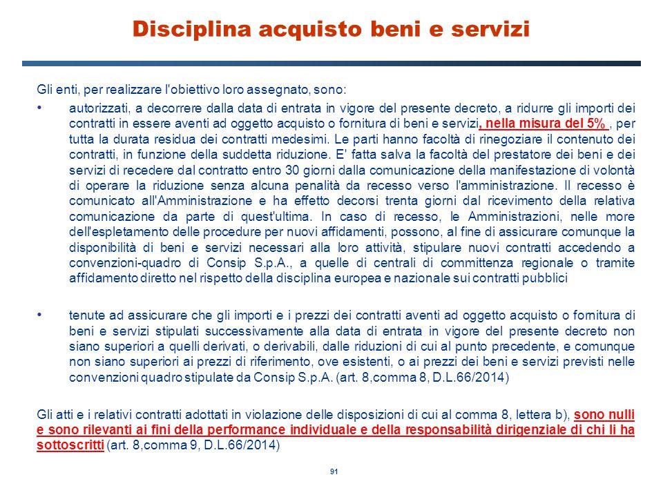 91 Disciplina acquisto beni e servizi Gli enti, per realizzare l'obiettivo loro assegnato, sono: autorizzati, a decorrere dalla data di entrata in vig