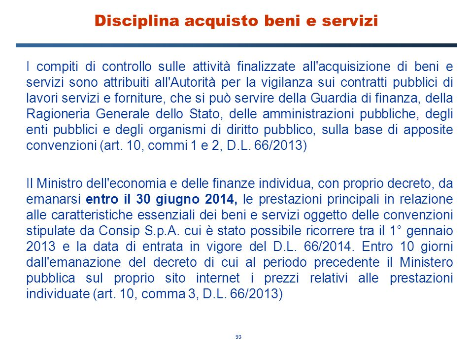 93 Disciplina acquisto beni e servizi I compiti di controllo sulle attività finalizzate all'acquisizione di beni e servizi sono attribuiti all'Autorit