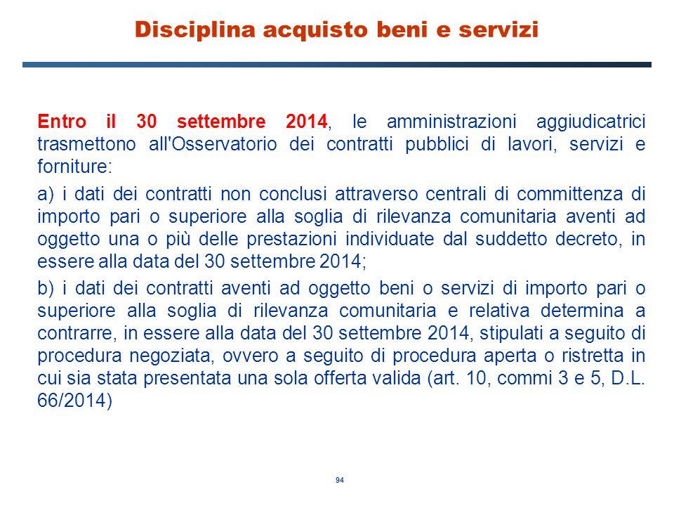 94 Disciplina acquisto beni e servizi Entro il 30 settembre 2014, le amministrazioni aggiudicatrici trasmettono all'Osservatorio dei contratti pubblic