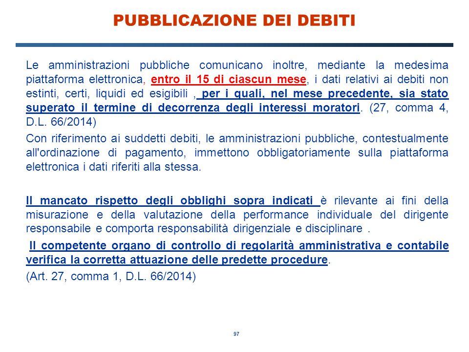 97 PUBBLICAZIONE DEI DEBITI Le amministrazioni pubbliche comunicano inoltre, mediante la medesima piattaforma elettronica, entro il 15 di ciascun mese