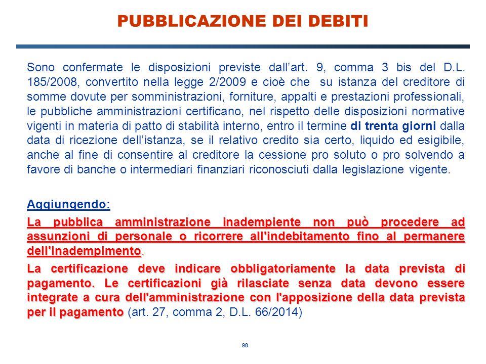 98 PUBBLICAZIONE DEI DEBITI Sono confermate le disposizioni previste dall'art. 9, comma 3 bis del D.L. 185/2008, convertito nella legge 2/2009 e cioè