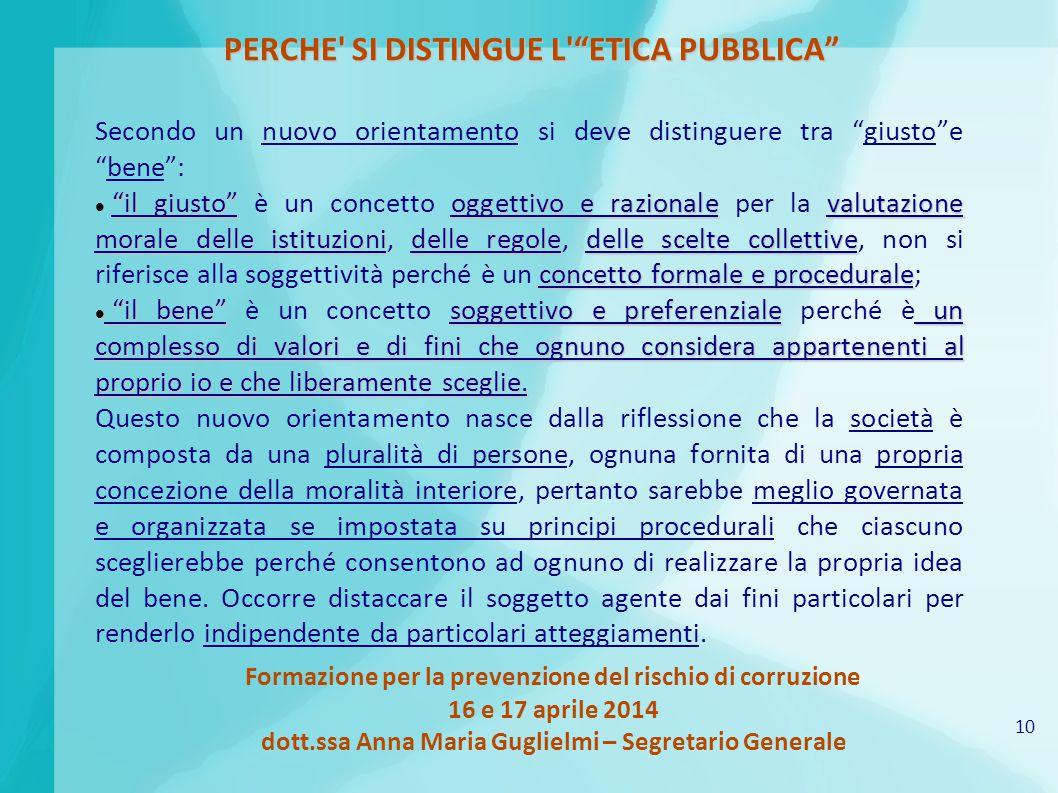 10 Formazione per la prevenzione del rischio di corruzione 16 e 17 aprile 2014 dott.ssa Anna Maria Guglielmi – Segretario Generale PERCHE' SI DISTINGU