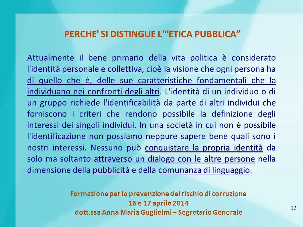 12 Formazione per la prevenzione del rischio di corruzione 16 e 17 aprile 2014 dott.ssa Anna Maria Guglielmi – Segretario Generale PERCHE' SI DISTINGU