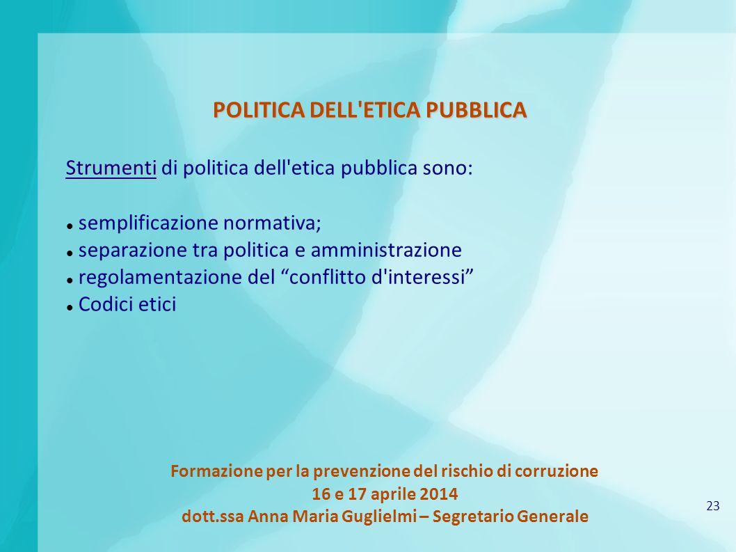 23 Formazione per la prevenzione del rischio di corruzione 16 e 17 aprile 2014 dott.ssa Anna Maria Guglielmi – Segretario Generale POLITICA DELL'ETICA