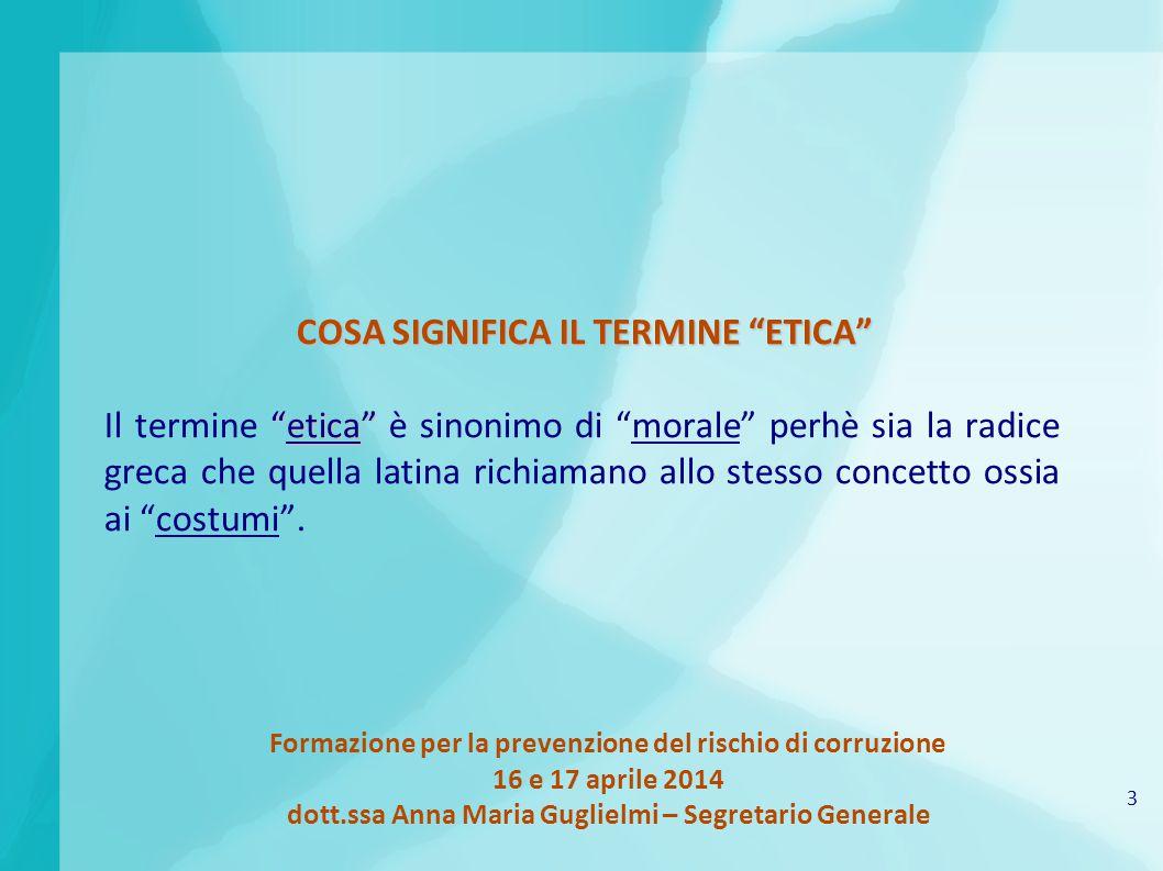 3 Formazione per la prevenzione del rischio di corruzione 16 e 17 aprile 2014 dott.ssa Anna Maria Guglielmi – Segretario Generale COSA SIGNIFICA IL TE