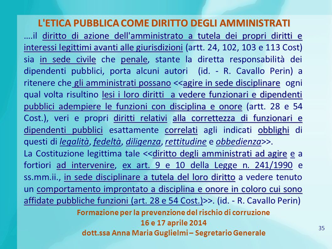 35 Formazione per la prevenzione del rischio di corruzione 16 e 17 aprile 2014 dott.ssa Anna Maria Guglielmi – Segretario Generale L'ETICA PUBBLICA CO