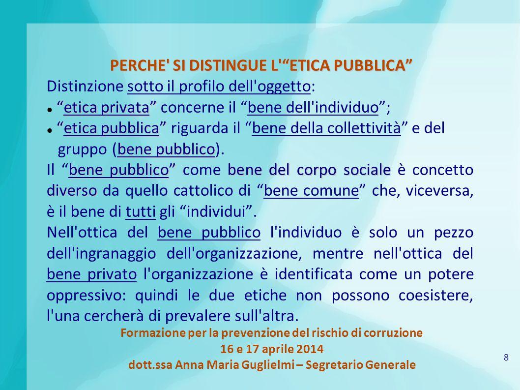 8 Formazione per la prevenzione del rischio di corruzione 16 e 17 aprile 2014 dott.ssa Anna Maria Guglielmi – Segretario Generale PERCHE' SI DISTINGUE