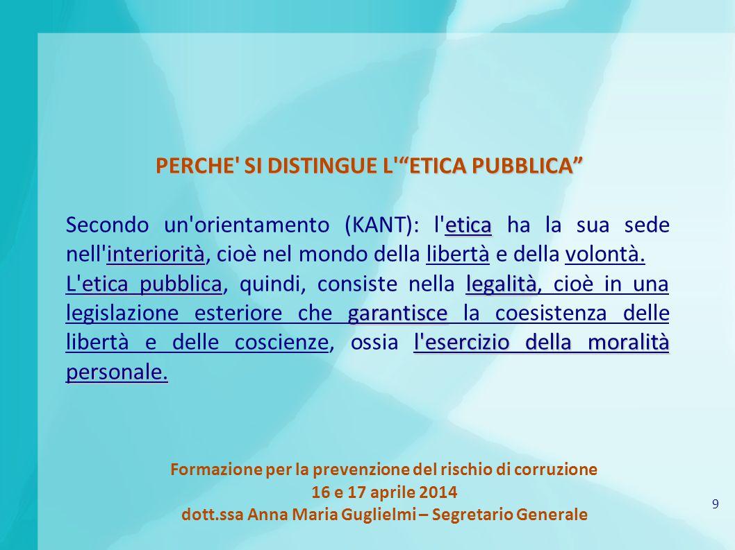 9 Formazione per la prevenzione del rischio di corruzione 16 e 17 aprile 2014 dott.ssa Anna Maria Guglielmi – Segretario Generale PERCHE' SI DISTINGUE