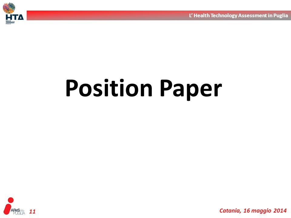 L' Health Technology Assessment in Puglia Catania, 16 maggio 2014 11 Position Paper