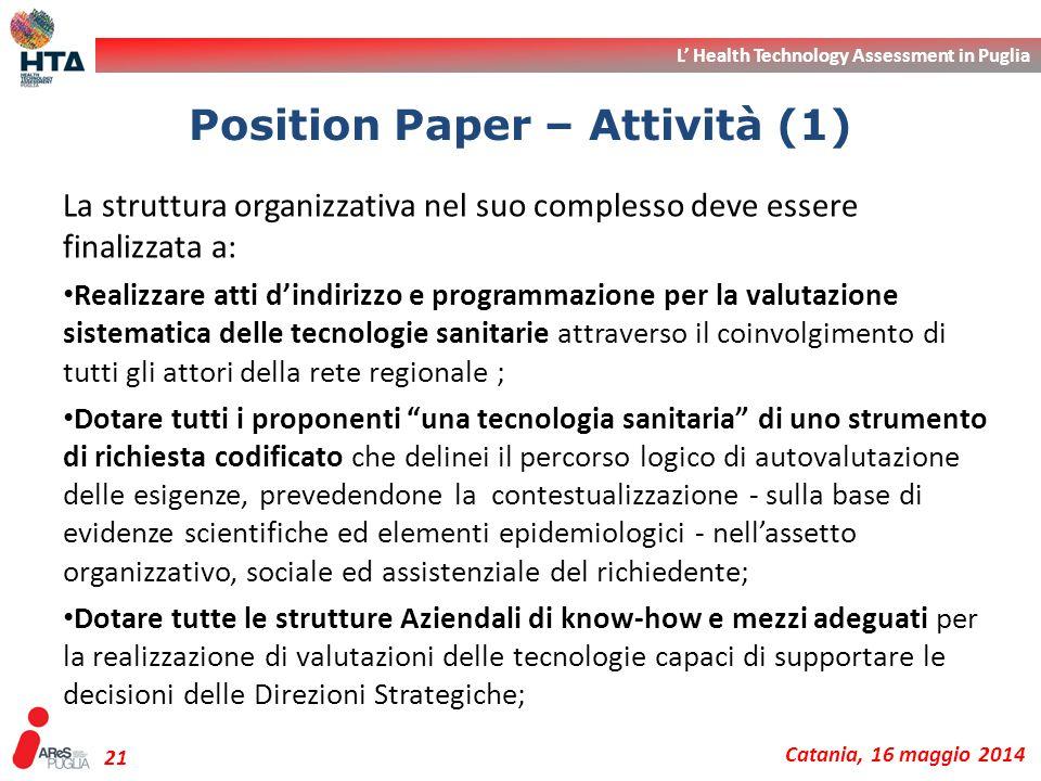 L' Health Technology Assessment in Puglia Catania, 16 maggio 2014 21 La struttura organizzativa nel suo complesso deve essere finalizzata a: Realizzar
