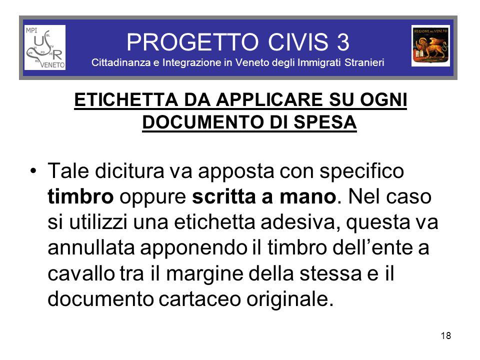 18 PROGETTO CIVIS 3 Cittadinanza e Integrazione in Veneto degli Immigrati Stranieri ETICHETTA DA APPLICARE SU OGNI DOCUMENTO DI SPESA Tale dicitura va