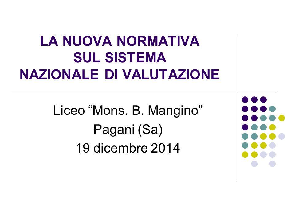 """LA NUOVA NORMATIVA SUL SISTEMA NAZIONALE DI VALUTAZIONE Liceo """"Mons. B. Mangino"""" Pagani (Sa) 19 dicembre 2014"""