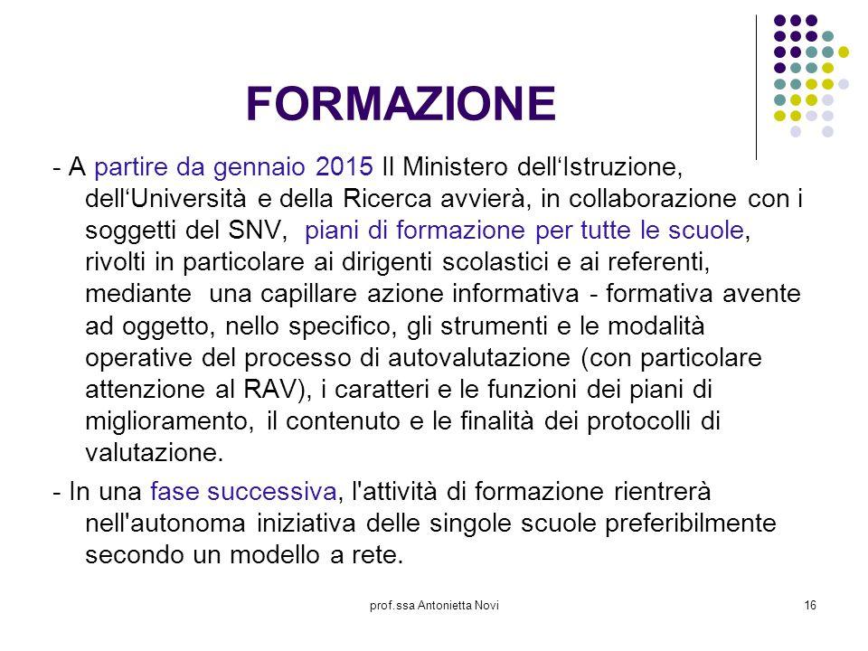 prof.ssa Antonietta Novi16 FORMAZIONE - A partire da gennaio 2015 Il Ministero dell'Istruzione, dell'Università e della Ricerca avvierà, in collaboraz