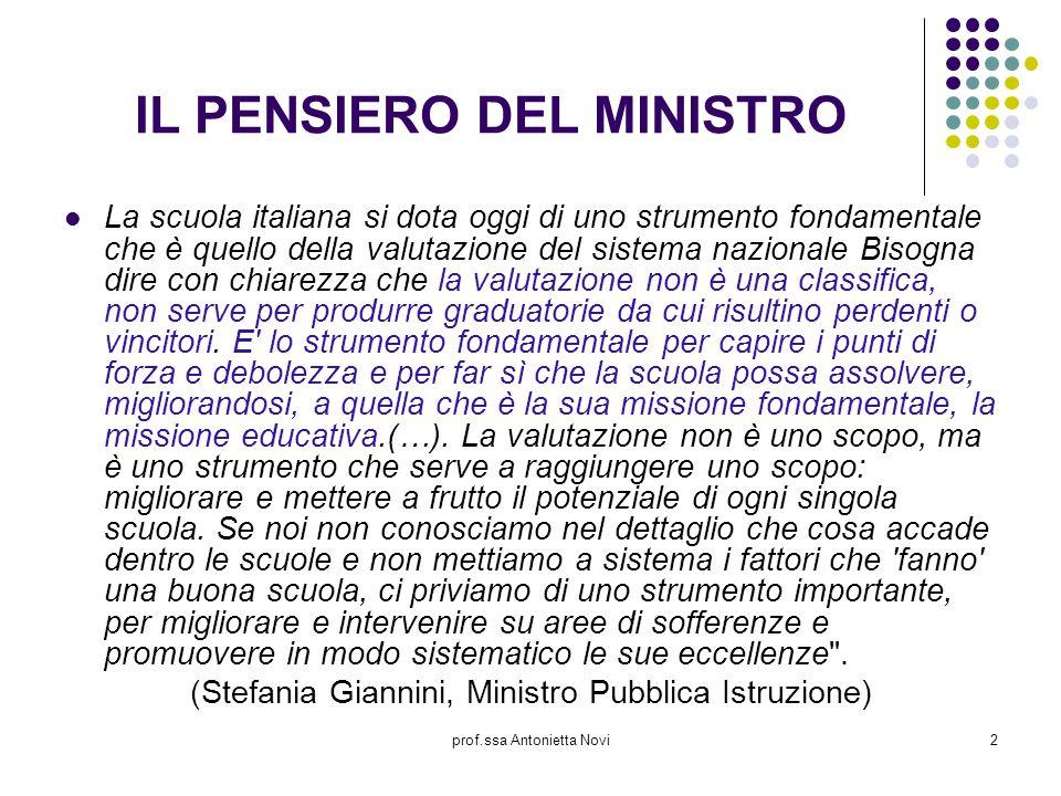 prof.ssa Antonietta Novi2 IL PENSIERO DEL MINISTRO La scuola italiana si dota oggi di uno strumento fondamentale che è quello della valutazione del si