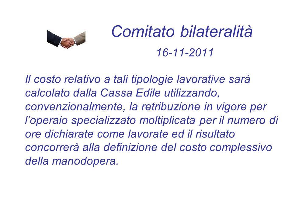 Comitato bilateralità 16-11-2011 Il costo relativo a tali tipologie lavorative sarà calcolato dalla Cassa Edile utilizzando, convenzionalmente, la ret