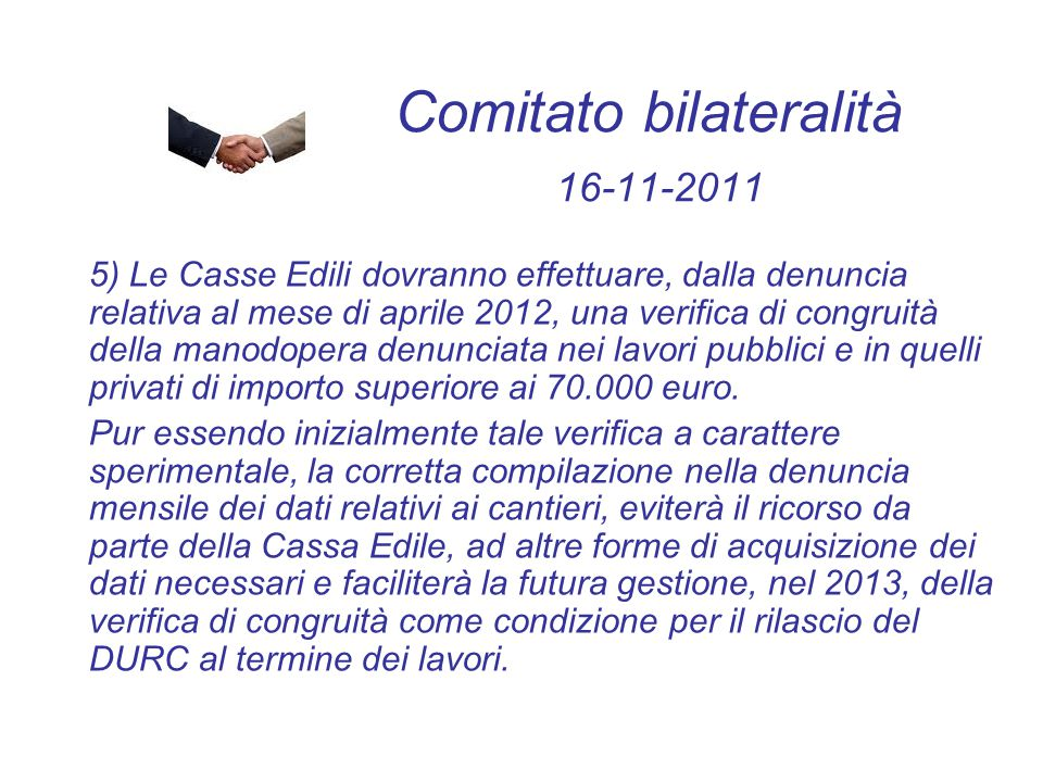 Comitato bilateralità 16-11-2011 5) Le Casse Edili dovranno effettuare, dalla denuncia relativa al mese di aprile 2012, una verifica di congruità del