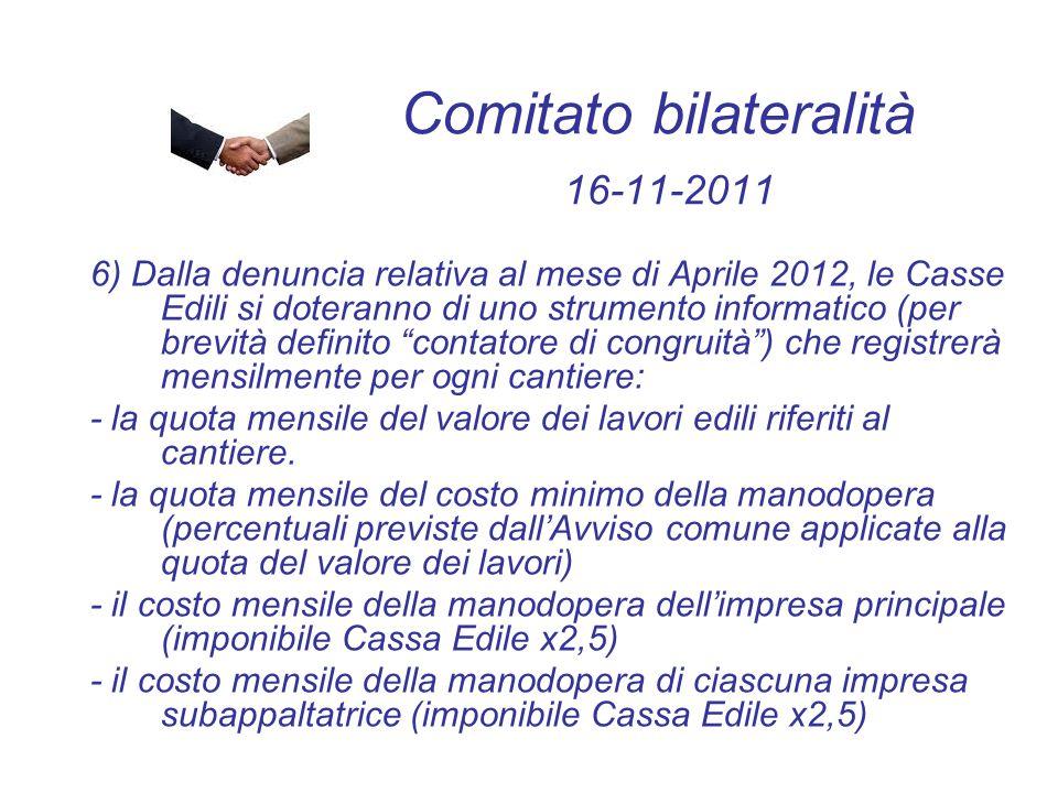 Comitato bilateralità 16-11-2011 6) Dalla denuncia relativa al mese di Aprile 2012, le Casse Edili si doteranno di uno strumento informatico (per brev