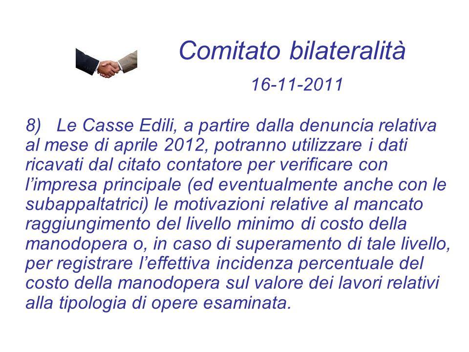 Comitato bilateralità 16-11-2011 8) Le Casse Edili, a partire dalla denuncia relativa al mese di aprile 2012, potranno utilizzare i dati ricavati dal