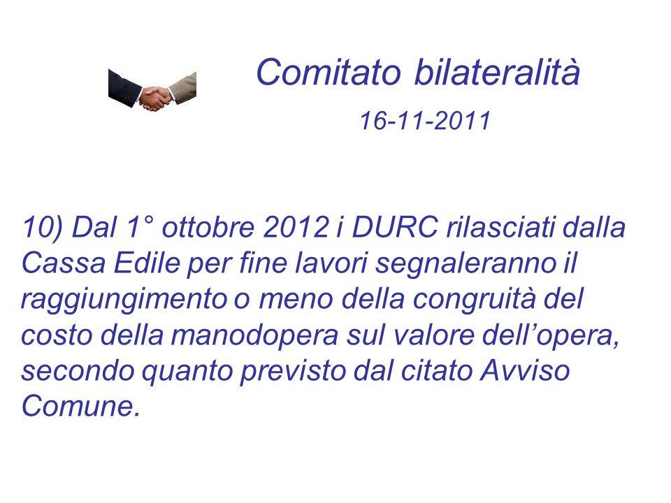 Comitato bilateralità 16-11-2011 10) Dal 1° ottobre 2012 i DURC rilasciati dalla Cassa Edile per fine lavori segnaleranno il raggiungimento o meno del