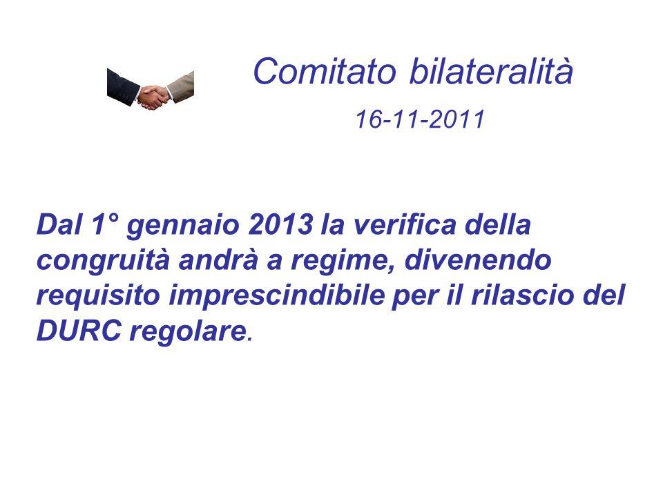 Comitato bilateralità 16-11-2011 Dal 1° gennaio 2013 la verifica della congruità andrà a regime, divenendo requisito imprescindibile per il rilascio d