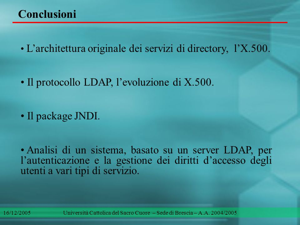 Conclusioni L'architettura originale dei servizi di directory, l'X.500. Il protocollo LDAP, l'evoluzione di X.500. Il package JNDI. Analisi di un sist