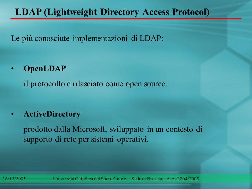 Le più conosciute implementazioni di LDAP: OpenLDAP il protocollo è rilasciato come open source. ActiveDirectory prodotto dalla Microsoft, sviluppato