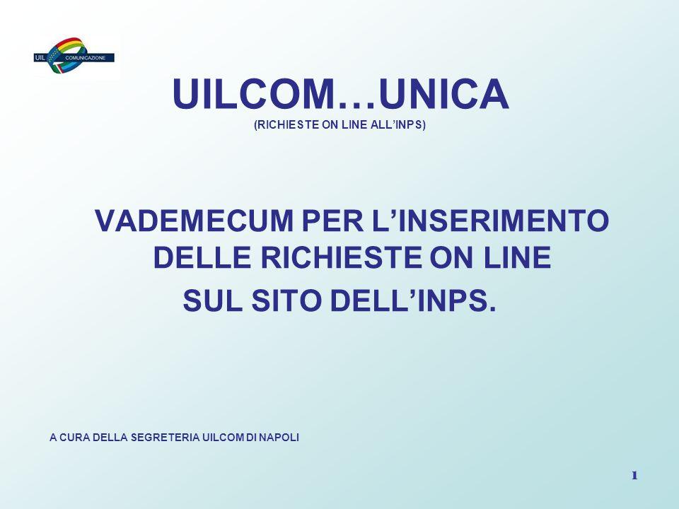 1 UILCOM…UNICA (RICHIESTE ON LINE ALL'INPS) VADEMECUM PER L'INSERIMENTO DELLE RICHIESTE ON LINE SUL SITO DELL'INPS. A CURA DELLA SEGRETERIA UILCOM DI