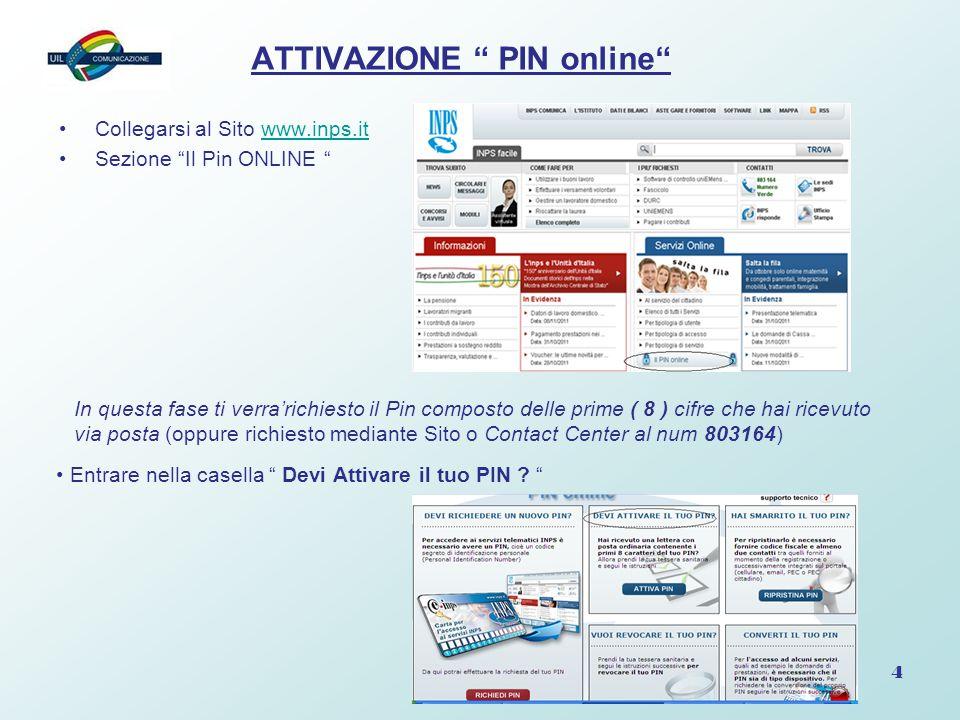 """4 ATTIVAZIONE """" PIN online"""" Collegarsi al Sito www.inps.itwww.inps.it Sezione """"Il Pin ONLINE """" In questa fase ti verra'richiesto il Pin composto delle"""