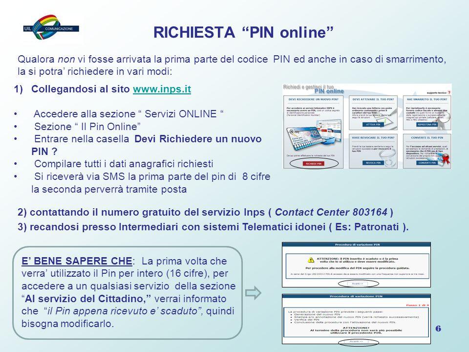 """6 RICHIESTA """"PIN online"""" Qualora non vi fosse arrivata la prima parte del codice PIN ed anche in caso di smarrimento, la si potra' richiedere in vari"""