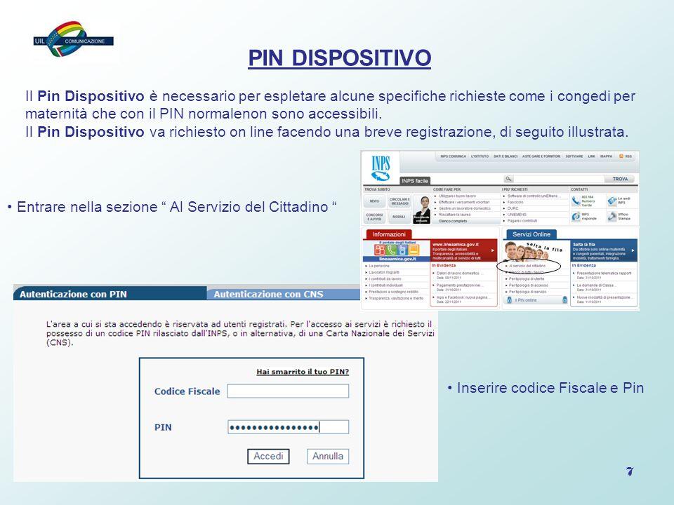 7 PIN DISPOSITIVO Il Pin Dispositivo è necessario per espletare alcune specifiche richieste come i congedi per maternità che con il PIN normalenon son