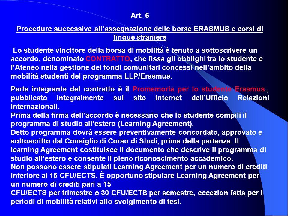 Art. 6 Procedure successive all'assegnazione delle borse ERASMUS e corsi di lingue straniere Lo studente vincitore della borsa di mobilità è tenuto a