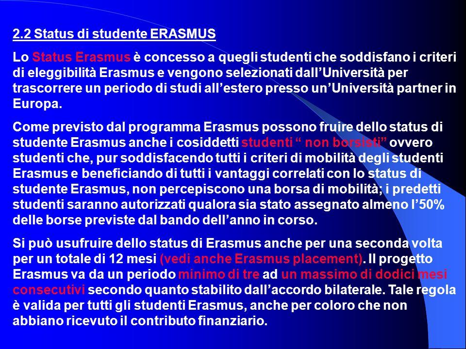 2.2 Status di studente ERASMUS Lo Status Erasmus è concesso a quegli studenti che soddisfano i criteri di eleggibilità Erasmus e vengono selezionati d